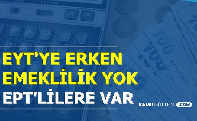 Son Dakika: EYT'liye Erken Emeklilik Yok Ama..
