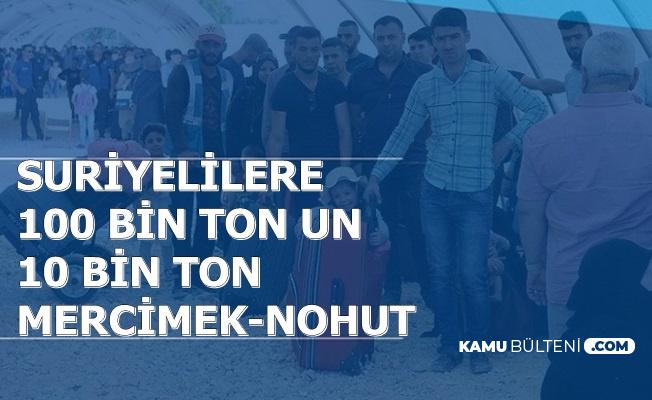Suriyelilere 100 Bin Ton Un, 10 Bin Ton Mercimek ve Nohut Dağıtılacak