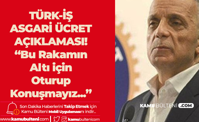 Türk İş'ten Asgari Ücret Açıklaması: Bu Rakamın Altını Oturup Konuşmayız!