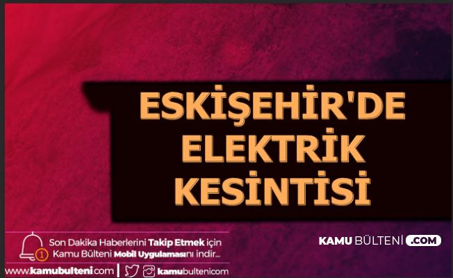 28 ve 29 Aralık 2019 Eskişehir Elektrik Kesintisi Saatleri