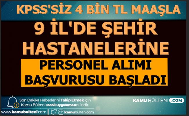 9 İl'de Şehir Hastanesine KPSS'siz Personel Alımı: Başvuru Başladı-4-5 Bin TL Maaş