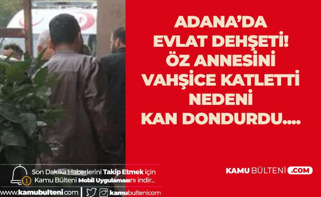 Adana'da Evlat Dehşeti! Öz Annesini Vahşice Katletti! Cinayetin Nedeni Kan Dondurdu