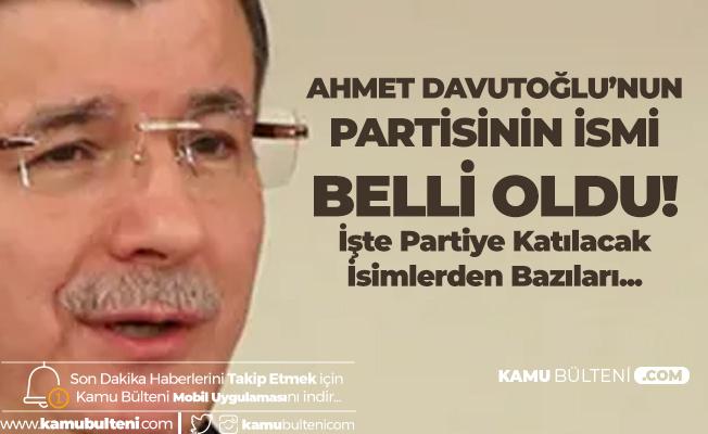 Ahmet Davutoğlu'nun Partisinin İsmi Açıklandı! Davutoğlu'nun Partisine Katılacak İsimler