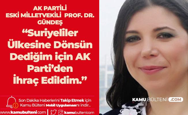AK Partili Eski Vekil Prof. Dr. Gündeş: Suriyeliler Ülkesine Dönsün Dediğim için AK Parti'den İhraç Edildim