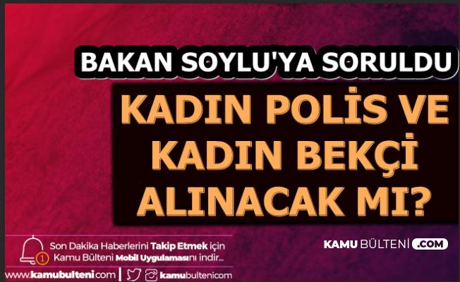 Bakan Soylu'ya Soruldu: Kadın Polis ve Kadın Bekçi Alımı Olacak mı? İşte Cevap