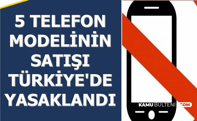Bu 5 Telefonu Kullananlar Dikkat: Türkiye'de Satışı Yasaklandı