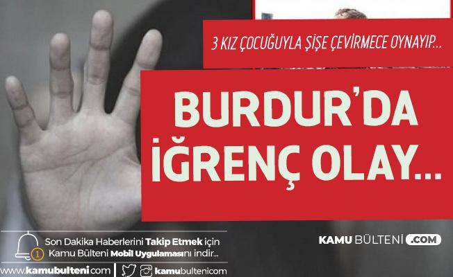 Burdur'da İğrenç Olay! Çocuklarla Şişe Çevirmece Oynayıp...