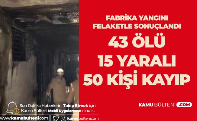 Fabrika Yangını Felaketle Sonuçlandı! 43 Ölü 15 Yaralı! 50 Kişiyi Kurtarma Çalışmaları Sürüyor