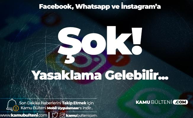 Facebook, İnstagram ve Whatsapp'a Şok! Yasak Gelebilir
