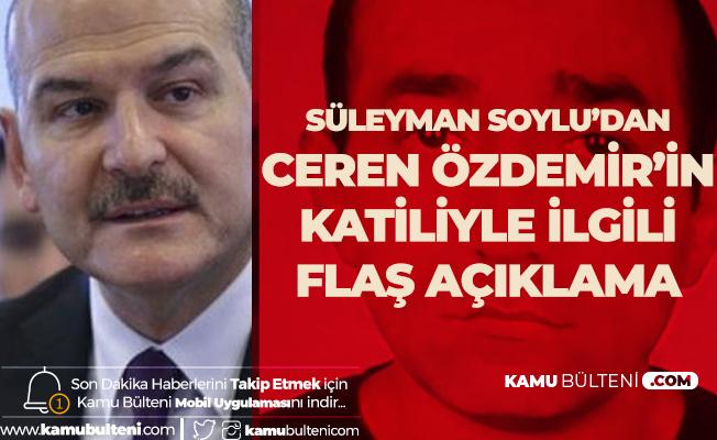 İçişleri Bakanı Süleyman Soylu'dan Ceren Özdemir'in Katiliyle İlgili Açıklama