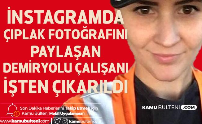 İnstagram'da Çıplak Fotoğrafını Paylaşan Demiryolu Çalışanı İşten Atıldı