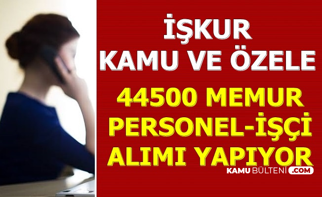 İŞKUR 44 Bin 500 Personel Alımı Yapıyor