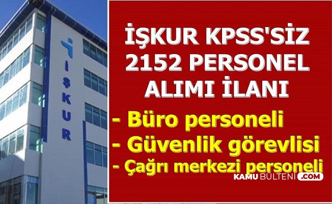 İŞKUR KPSS'siz 2152 Personel Alımı (Büro-Çağrı Merkezi ve Güvenlik Görevlisi)