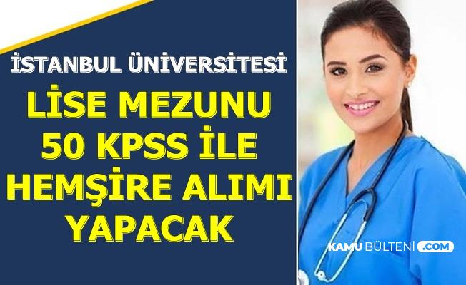 İstanbul Üniversitesi Lise Mezunu 50 KPSS ile Hemşire Alımı Yapacak