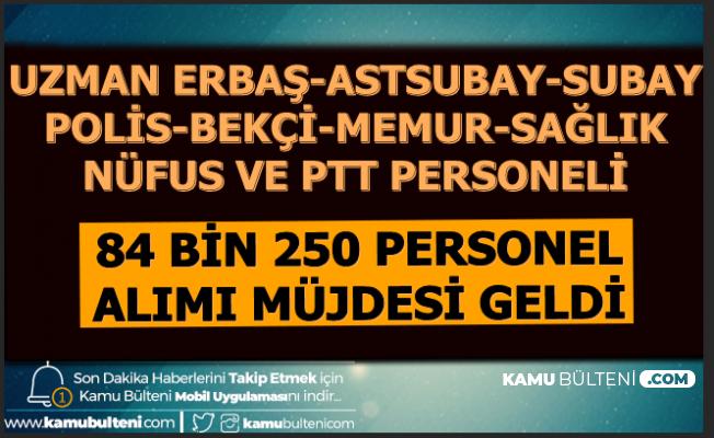 Kamuya 84 Bin 250 Uzman Erbaş-Astsubay-Asker-Polis-Bekçi-PTT-Nüfus ve Sağlık Personeli Alımı Müjdesi