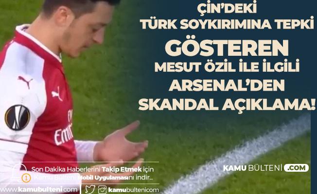 Mesut Özil'den Doğu Türkistan'daki Çin Zulmüne Tepki Gelmişti! Arsenal'den  Skandal Açıklama