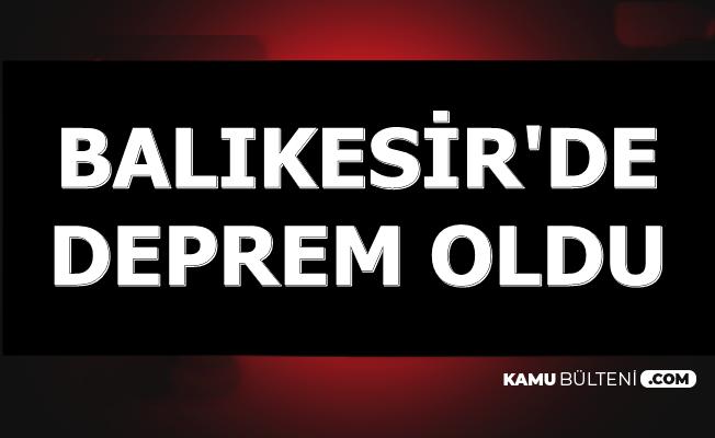 Son Dakika Balıkesir'de 4,9 Büyüklüğünde Deprem Oldu (Bursa Manisa'da Hissedildi)