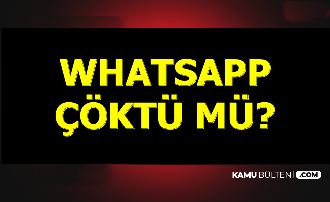 Son Dakika Haberi.. WhatsApp Çöktü mü?