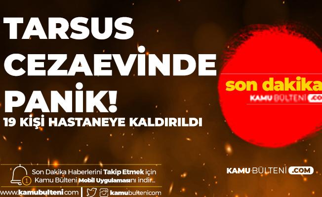 Son Dakika: Tarsus Cezaevinde Panik! 19 Kişi Hastaneye Kaldırıldı