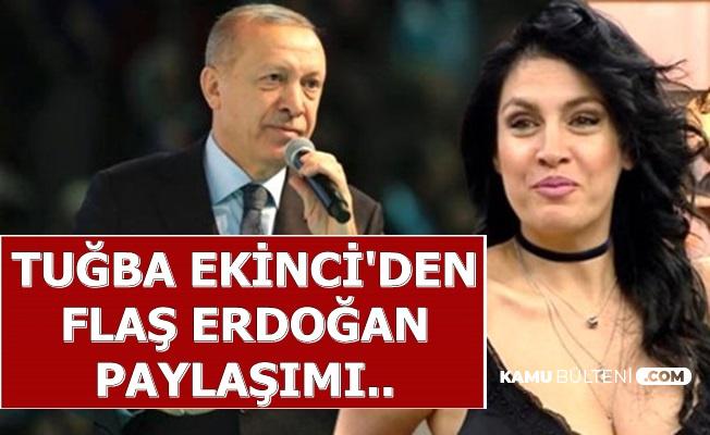 Tuğba Ekinci'den Erdoğan Paylaşımı