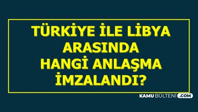 Türkiye ile Libya Arasında İmzalanan Anlaşma Nedir? Faydası Nedir?)