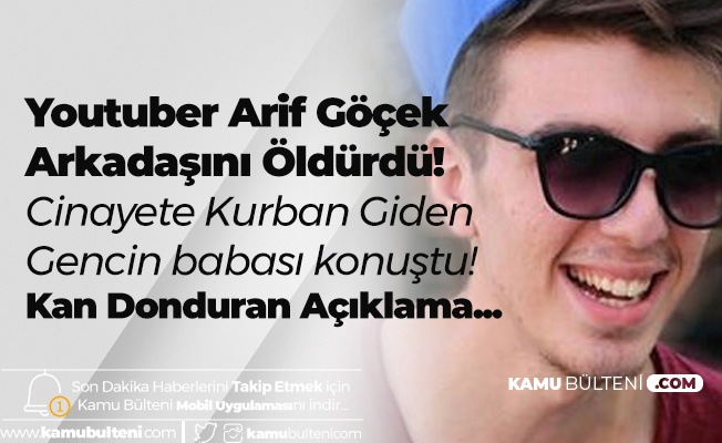 Youtuber Arif Gökcek Arkadaşını Öldürmüştü! Öldürülen Gencin Babasından Şok Eden Sözler