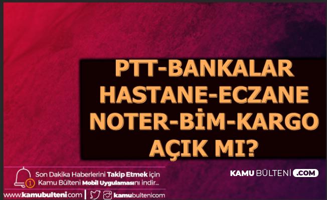 1 Ocak 2020 PTT , Bankalar , Noter , Eczaneler , Kargolar , Bim ve A101 Açık mı?