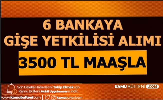 6 Bankaya 3500 TL Maaşla Gişe Personeli Alımı