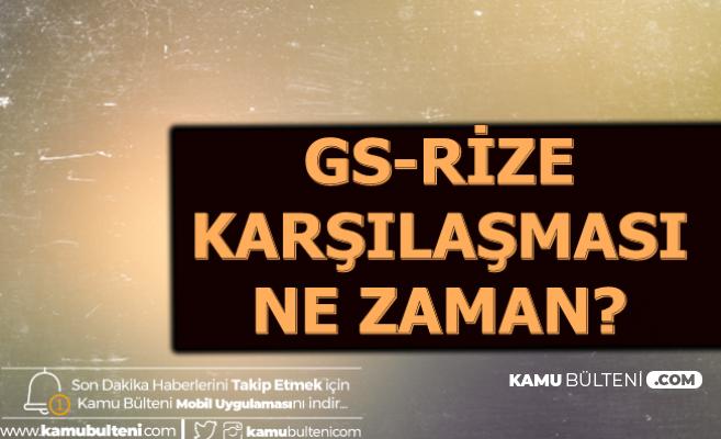Galatasaray Çaykur Rizespor Maçı Ne Zaman  Saat Kaçta? İşte GS Rize Maçı Kanalı
