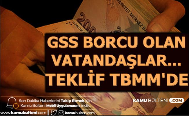 GSS Borcu Olanlar Dikkat: TBMM'ye Sunuldu