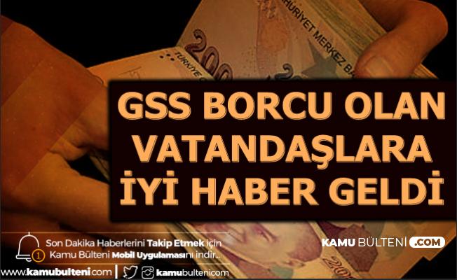 GSS Borcu Olanlara İyi Haber Geldi (GSS Borç Sorgulama)