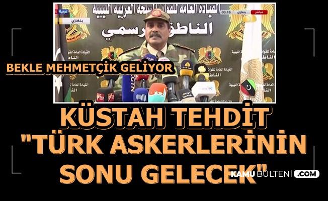 """Hafter'den Küstah Tehdit: """"Türk Askerlerinin Sonu Gelecek"""""""