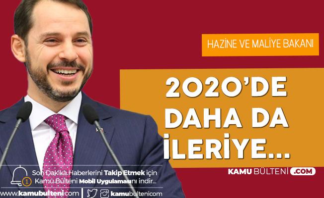 Hazine ve Maliye Bakanı Berat Albayrak Açıkladı: 2020'de Daha Da İleriye Taşıyacağız