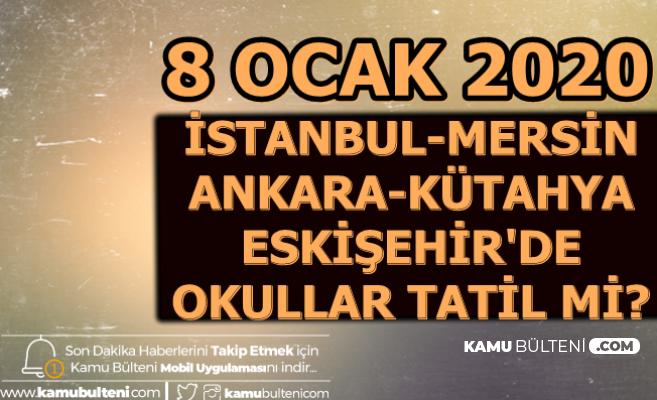İstanbul , Ankara , Eskişehir , Kütahya ve Mersin'de Okullar Tatil mi 8 Ocak 2020