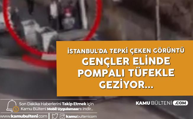İstanbul'da Skandal Görüntüler! Gençler Ellerinde Pompalı Tüfekle...