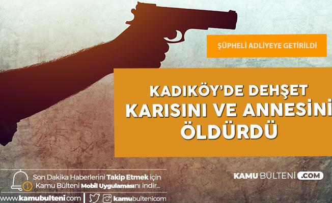 Kadıköy'de Dehşet Saçmıştı! Karısını ve Annesini Öldüren Şüpheli Adliyede