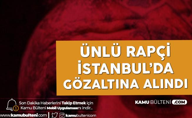 Kırmızı Bültenle Aranan Ünlü Rapçi İstanbul'da Gözaltına Alındı!