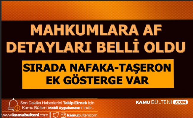 Mahkumlara Af Detayları Belli Oldu-Sırada Taşeron-Nafaka-Ek Gösterge Var (EYT Mecliste Yok)