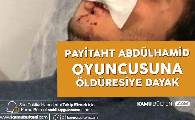 Payitaht Abdülhamid Oyuncusuna Öldüresiye Dayak!