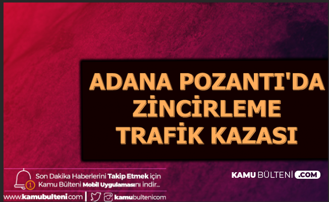 Son Dakika... Adana Pozantı'da Feci Zincirleme Trafik Kazası
