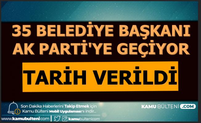 Son Dakika Haberi: 35 Belediye Başkanı AK Parti'ye Geçiyor-Tarih Verildi