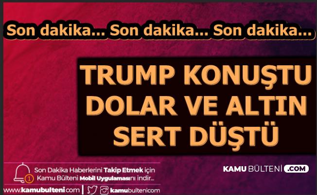 Trump Konuştu: Dolar Kuru ve Gram Altın Fiyatı Sert Düştü