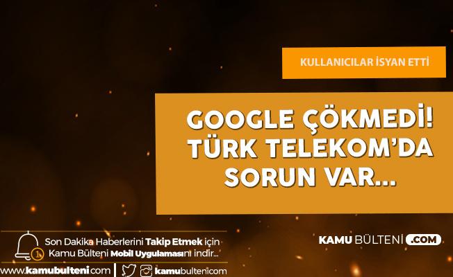 Türk Telekom Yine Çöktü! Türk Telekom Kullanıcıları Google'a ve Google Servislerine Giremiyor