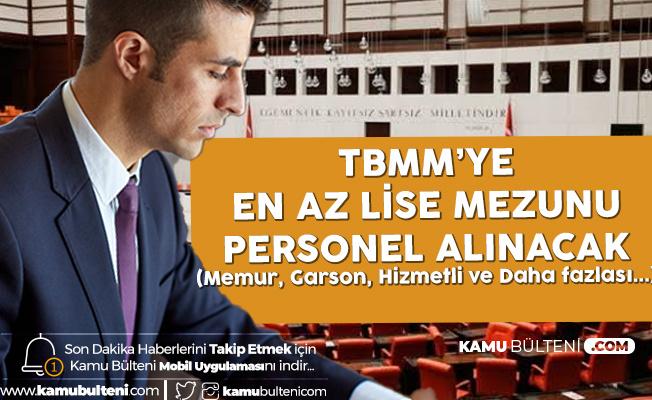 Türkiye Büyük Millet Meclisi'ne En Az Lise Mezunu Personel Alımı Yapılacak (Memur Alımı, Garson, Hizmetli ve Daha Fazlası)