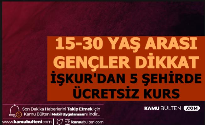 15-30 Yaş Arası Gençler Dikkat: İŞKUR 5 Şehirde Başvuru Almaya Başladı