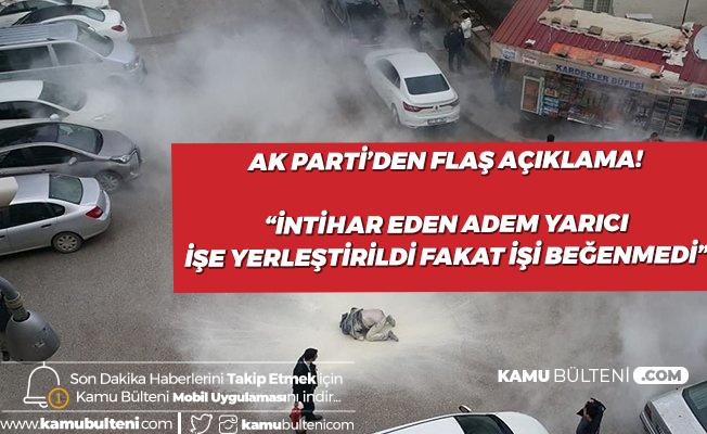 AK Parti'den 'İşsizim' Diyerek Hatay Valiliği Önünde İntihar Eden Adem Yarıcı Hakkında Açıklama!