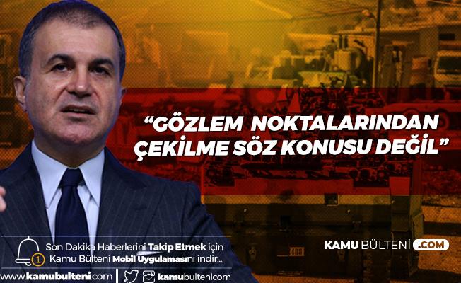 AK Parti Sözcüsü Çelik: Gözlem Noktalarından Çekilme Söz Konusu Değil
