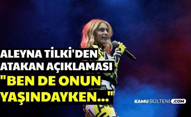 Aleyna Tilki'den Atakan Açıklaması: Ben de Onun Yaşındayken...
