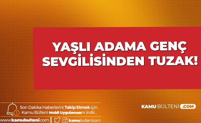 Bursa'da Yaşlı Adama Genç Sevgilisinden Tuzak!