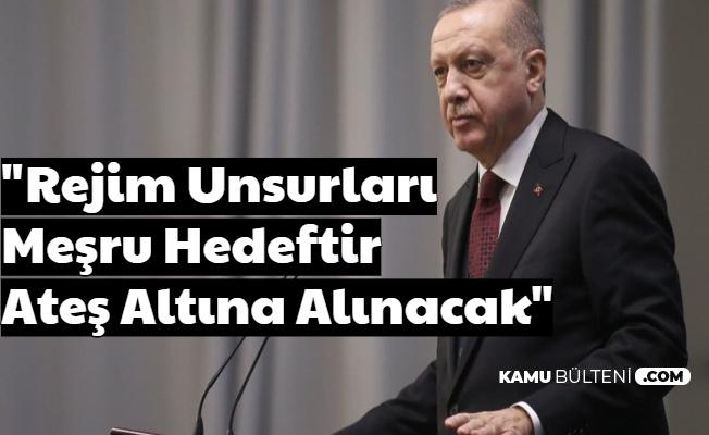 """Cumhurbaşkanı Erdoğan Talimat Verdi: """"Rejim Unsurları Meşru Hedeftir: Ateş Altına Alınacak"""""""